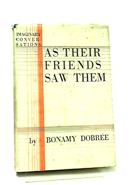 As Their Friends Saw Them, Biographical Conversations by Bonamy Dobree