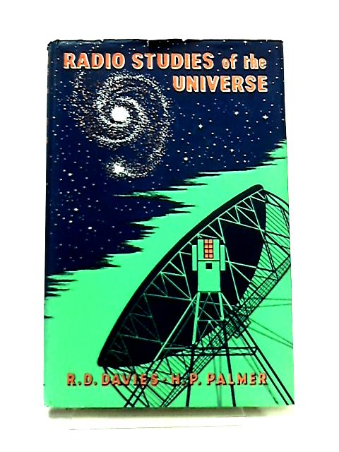 Radio Studies of The Universe by R. D. Davies & H. P. Palmer