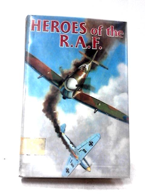 Heroes of the RAF by Various