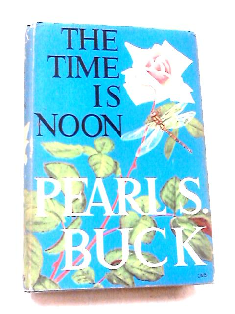 Time is Noon by Buck, Pearl S.