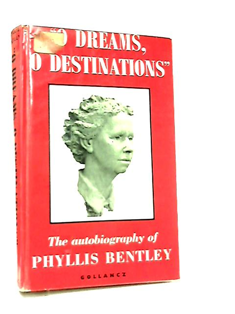 'O Dreams, O Destinations', An Autobiography by Phyllis Bentley