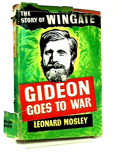 Gideon Goes To War, The Story Of Wingate by Leonard Mosley