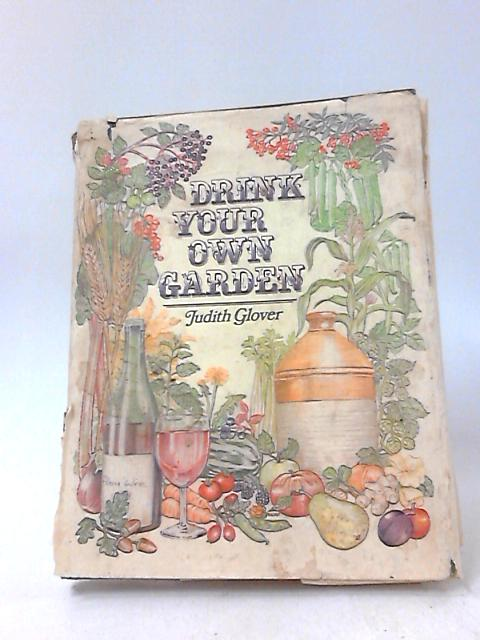 Drink Your Own Garden by Glover, Judith