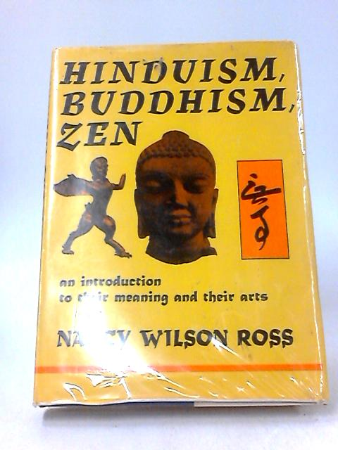 Hinduism, Buddhism, Zen: An introduction to their meaning and their arts by Nancy Wilson Ross