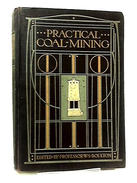 Practical Coal-Mining, Volume IV. by W. S. Boulton