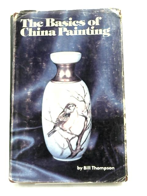 The Basics of China Painting- by Bill Thompson