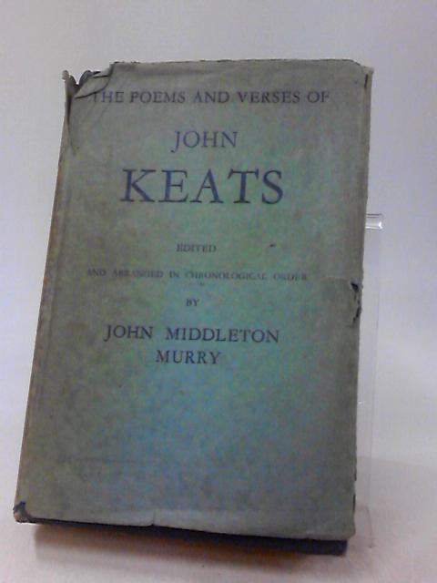 THE POEMS AND VERSES OF JOHN KEATS, Edited and Arranged in Chronological Order By JOHN MIDDLETON MURRAY,