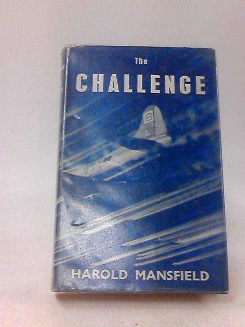 The Challenge: the Tumultuous Story Behind America's Forts and Jets by Harold Mansfield