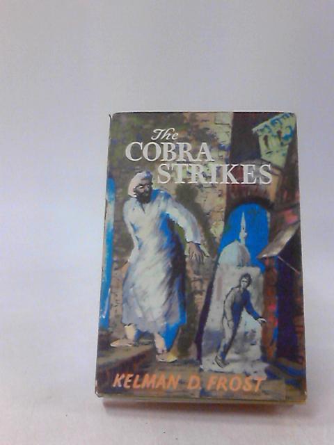 The Cobra Strikes by Kelman D. Frost by Kelman D. Frost