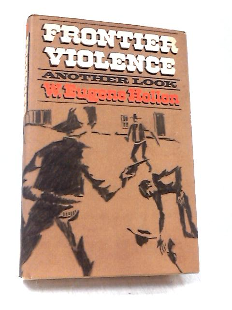 Frontier Violence: Another Look by Hollon, W. Eugene
