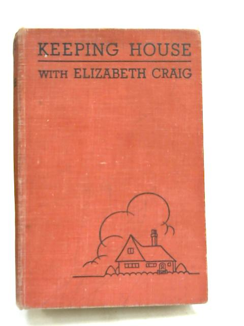 Keeping House With Elizabeth Craig by Elizabeth Craig