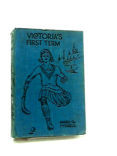 Victoria's First Term by Mabel L. Tyrrell