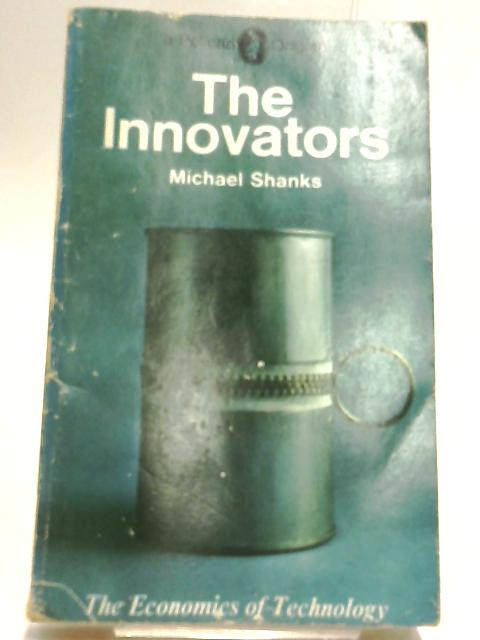 The Innovators: The Economics of Technology (Pelican books) by Shanks, Michael