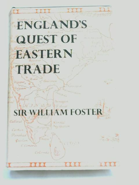 England's Quest of Eastern Trade (The pioneer histories) by William Foster,