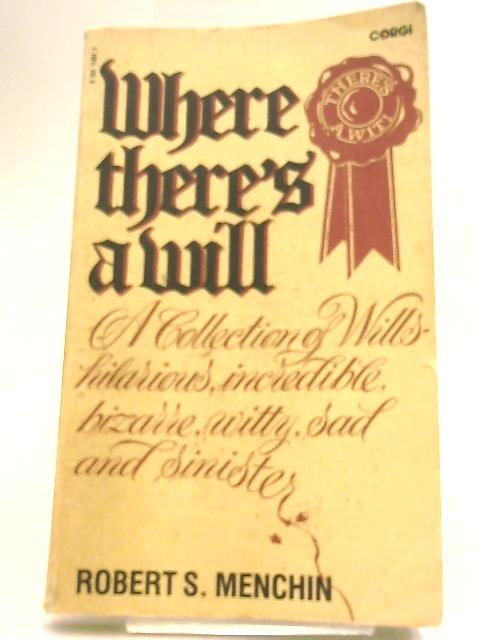 Where There's a Will: A Collection of Wills by Menchin, Robert S.