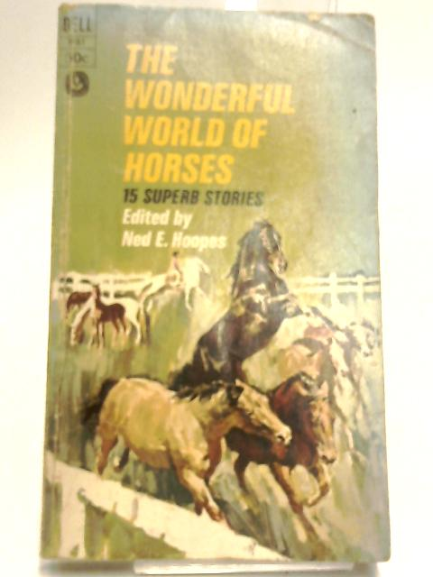 The Wonderful World of Horses: 15 Superb Stories by Hoopes, Ned E (ed)