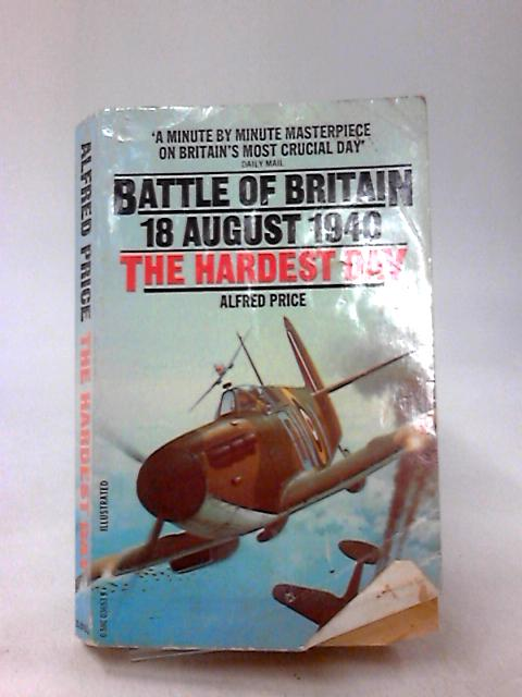 Battle of Britain 18 August 1940 the Hardest Day By Alfred Price
