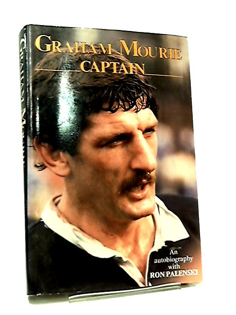 Graham Mourie Captain by Graham Mourie with Ron Palenski