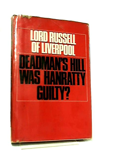 Deadman's Hill, Was Hanratty Guilty? by Lord Russell of Liverpool
