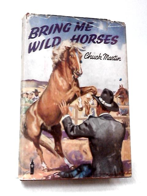 Bring Me Wild Horses by Martin, Chuck