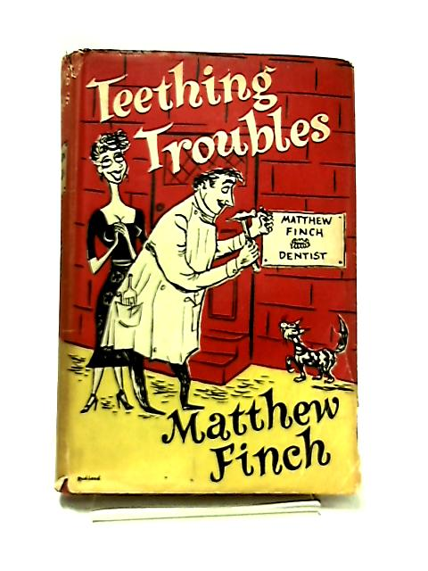 Teething Troubles by Finch, Matthew