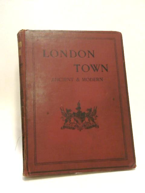 London Town - Ancient And Modern by W W. Hutchings