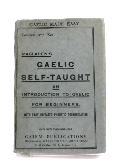 Maclaren's Gaelic Self-Taught: by S L A' Ghaidhlig,