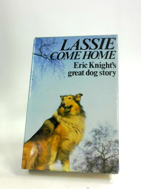 Lassie Come Home by Eric Knight by Eric Knight