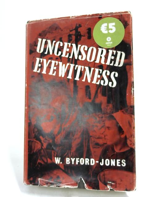 Uncensored Eyewitness by W. Byford-Jones