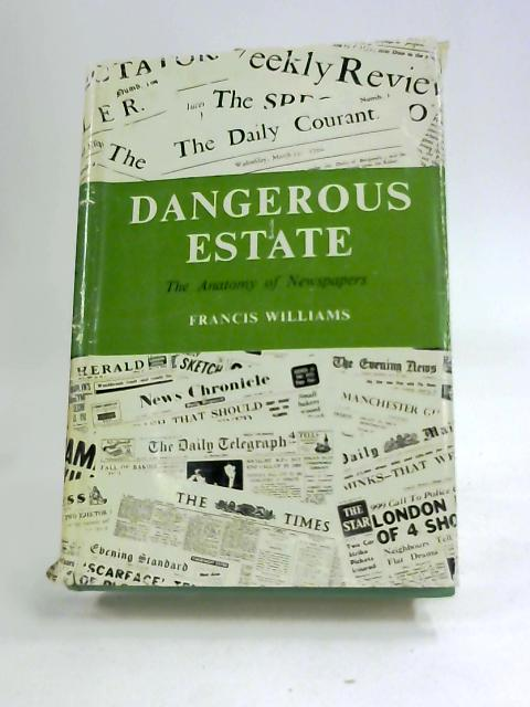 Dangerous estate: The anatomy of newspapers by Williams, Francis