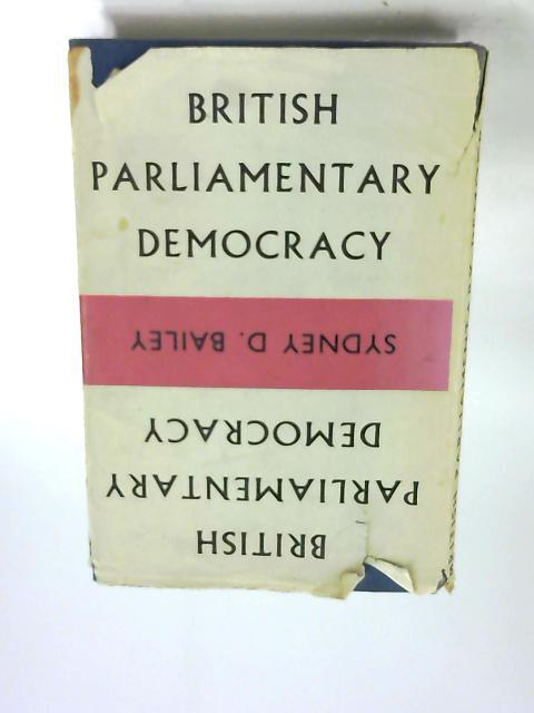 British Parliamentary Democracy by Bailey, Sydney D.