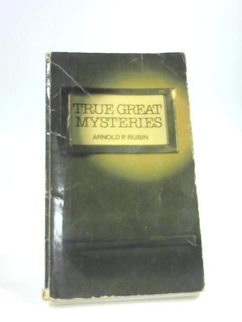 True Great Mysteries by Rubin, Arnold P.