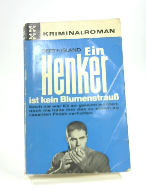 Ein Henker ist Kein Blumenstrauss - Kommissar X by Bert F. Island