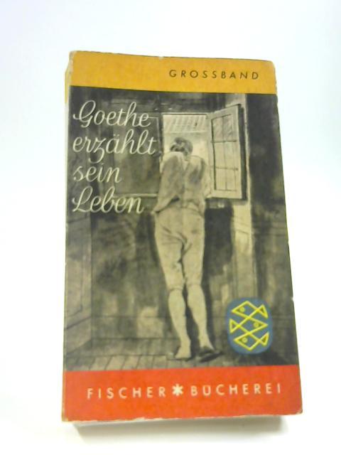 Goethe Erzahlt Sein Leben by Goethe