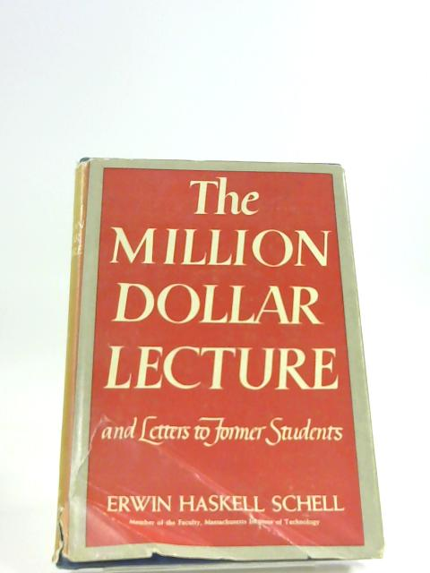 The Million Dollar Lecture and Letters to Former Students by Erwin Haskell Schell