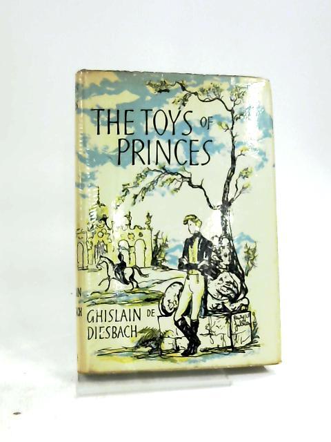 The Toys Of Princes by Ghislain De Diesbach,