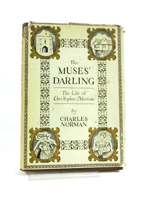 The Muses' Darling, the Life of Christopher Marlowe by Norman, Charles