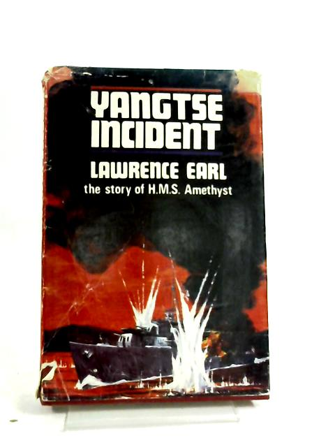 """Yangtse Incident The Story of H. M. S. """"Amethyst"""" by Lawrence Earl"""