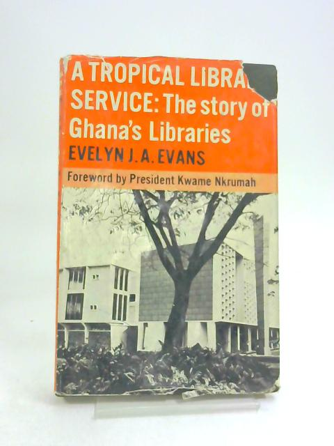 A Tropical Library Service: The Story of Ghana's Libraries by Evelyn J. A. Evans