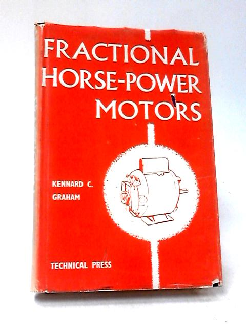 Understanding and Servicing Fractional Horse-Power Motors by Graham, Kennard C.