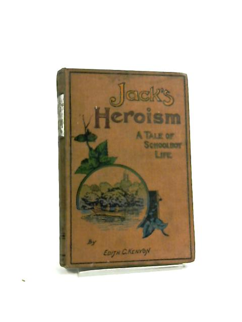 Jack's Heroism a Tale of Schoolboy Life by E C Kenyon