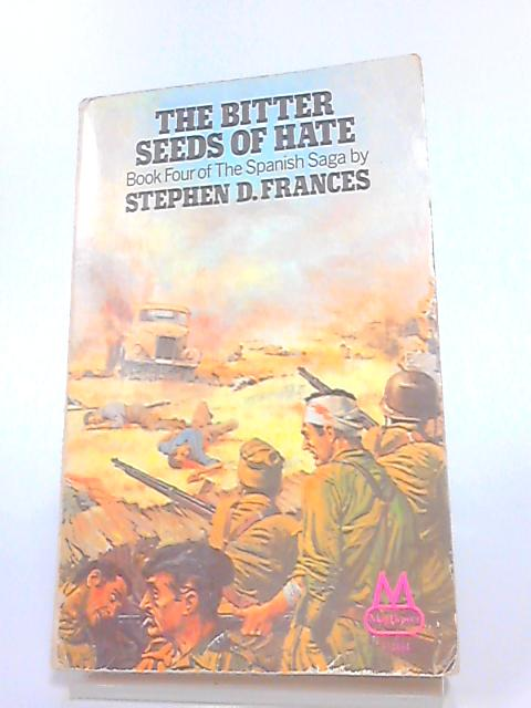 Bitter Seeds of Hate (The Spanish saga, book 4) by Frances, Stephen Daniel