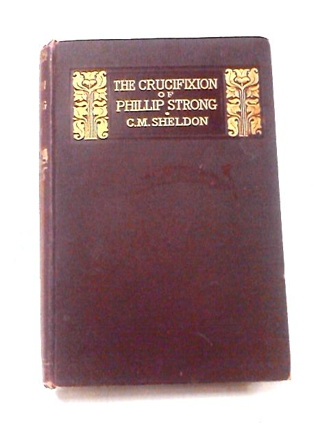 The Crucifixion of Phillip Strong by Charles M. Sheldon