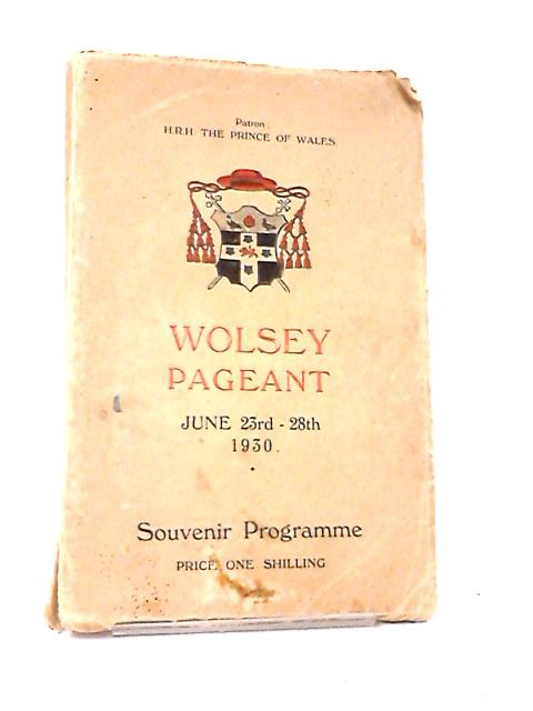 Wolsey Pageant: June 23rd-28th 1930, Souvenir Programme by Various