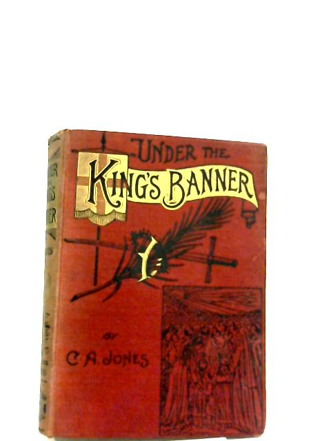 Under the Kings Banner by C. A. Jones