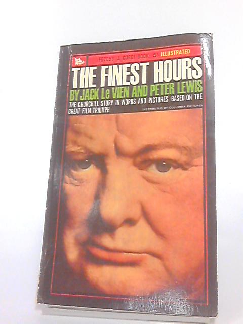 The Finest Hours: The Churchill Story in Words & Pictures by Jack Le Vien