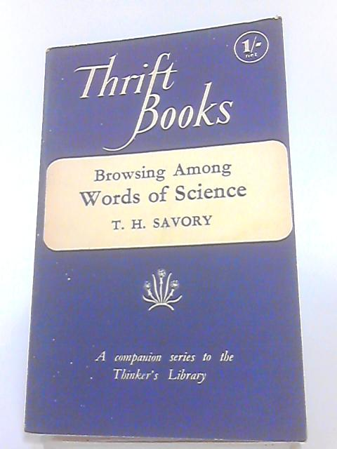 Browsing Among Words Of Science (Thrift Book) by T.H. Savory