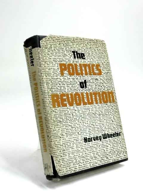 The politics of revolution by Harvey Wheeler