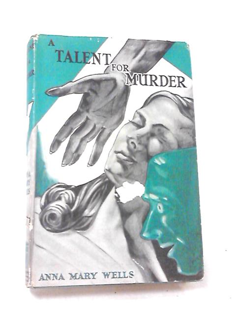 A Talent for Murder by Anna Mary Wells