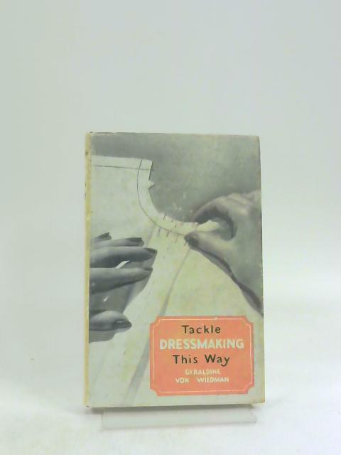 Tackle Dressmaking This Way by G Von Wiedman